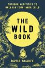 The Wild Book: Outdoor Activities to Unleash Your Inner Child Cover Image