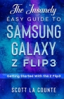 The Insanely Easy Guide to the Samsung Galaxy Z Flip3: Getting Started With the Z Flip3 Cover Image