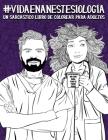 Vida en anestesiología: Un sarcástico libro de colorear para adultos: Un libro antiestrés divertido, original y cargado de sarcasmo para anest Cover Image