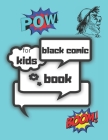 black comic book for kids: comic book creation kit Draw Your Own Comics - 120 Pages of Fun and Unique Templates - A Large 8.5