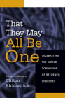 That They May All Be One: Celebrating the World Communion of Reformed Churches: Essays in Honor of Clifton Kirkpatrick Cover Image