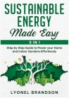 Sustainable Energy Made Easy [3 in 1]: Step by Step Guide to Power your Home and Indoor Gardens Effortlessly Cover Image