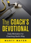The Coach's Devotional: Daily Motivation for Coaching God's Way Cover Image