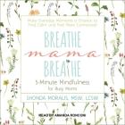 Breathe, Mama, Breathe Lib/E: 5-Minute Mindfulness for Busy Moms Cover Image