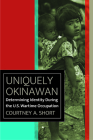 Uniquely Okinawan: Determining Identity During the U.S. Wartime Occupation (World War II: The Global) Cover Image