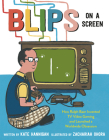 Blips on a Screen: How Ralph Baer Invented TV Video Gaming and Launched a Worldwide Obsession Cover Image