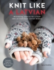 Knit Like a Latvian: 50 Knitting Patterns for a Fresh Take on Traditional Latvian Mittens Cover Image
