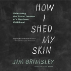How I Shed My Skin: Unlearning the Racist Lessons of a Southern Childhood Cover Image