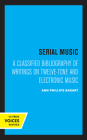 Serial Music: A Classified Bibliography of Writings on Twelve-Tone and Electronic Music Cover Image