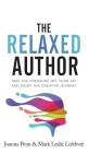 The Relaxed Author: Take The Pressure Off Your Art and Enjoy The Creative Journey Cover Image