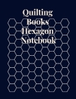Quilting Books Hexagon Notebook: Graph Paper Notebook For Game Maps Chemistry Quilting Puzzles. Quilting Books Hexagonal Paper Organic Chemistry Cover Image