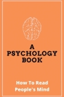 A Psychology Book: How To Read People's Mind: Reading People'S Minds Superpower Cover Image