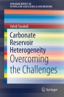 Carbonate Reservoir Heterogeneity: Overcoming the Challenges (Springerbriefs in Petroleum Geoscience & Engineering) Cover Image
