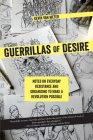 Guerrillas of Desire: Notes on Everyday Resistance and Organizing to Make a Revolution Possible Cover Image