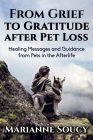 From Grief to Gratitude after Pet Loss: Healing Messages and Guidance from Pets in the Afterlife Cover Image