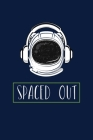 Spaced Out: Notebook Outer Space Lovers And Astronaut Fans Cover Image