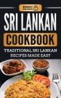 Sri Lankan Cookbook: Traditional Sri Lankan Recipes Made Easy Cover Image