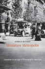Miniature Metropolis: Literature in an Age of Photography and Film Cover Image