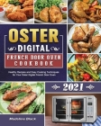 Oster Digital French Door Oven Cookbook 2021: Healthy Recipes and Easy Cooking Techniques for Your Oster Digital French Door Oven Cover Image