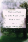 Getting Back to Life When Grief Won't Heal Cover Image