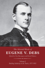 The Selected Works of Eugene V. Debs, Vol. I: Building Solidarity on the Tracks, 1877-1892 Cover Image