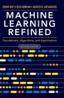 Machine Learning Refined: Foundations, Algorithms, and Applications Cover Image