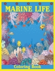 Marine Life Coloring Book: Coloring Books For Teens Ocean Designs: Zendoodle Sharks, Sea Horses, Fish, Sea Turtles, Marine Life, Crabs, Octopus, Cover Image
