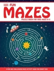 Maze Puzzle Book for Kids 4-8: 101 Fun First Mazes for Kids 4-6, 6-8 year olds Maze Activity Workbook for Children: Games, Puzzles and Problem-Solvin Cover Image