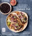 El libro esencial de recetas mexicanas para Instant Pot: Sabores auténticos y recetas contemporáneas para tu olla a presión Cover Image