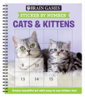 Brain Games - Sticker by Number: Cats & Kittens (Square Stickers): Create Beautiful Art with Easy to Use Sticker Fun! Cover Image