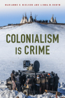 Colonialism Is Crime (Critical Issues in Crime and Society) Cover Image