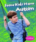 Some Kids Have Autism (Pebble Books: Understanding Differences) Cover Image