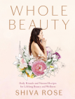 Whole Beauty: Daily Rituals and Natural Recipes for Lifelong Beauty and Wellness Cover Image