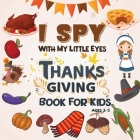 I Spy Thanksgiving Book for Kids Ages 2-5: A Fun Learning Activity, Picture and Guessing Game For Kids Ages 2-5, Toddler Preschool & Kindergarteners T Cover Image