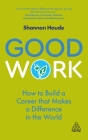 Good Work: How to Build a Career That Makes a Difference in the World Cover Image