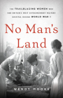 No Man's Land: The Trailblazing Women Who Ran Britain's Most Extraordinary Military Hospital During World War I Cover Image