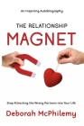 The Relationship Magnet: Stop Attracting the Wrong Partners into Your Life Cover Image