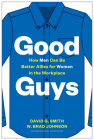Good Guys: How Men Can Be Better Allies for Women in the Workplace Cover Image