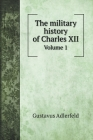 The military history of Charles XII: Volume 1 Cover Image
