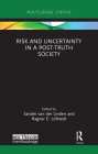 Risk and Uncertainty in a Post-Truth Society (Earthscan Risk in Society) Cover Image