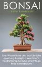 Bonsai: Eine Wesentliche und Ausführliche Anleitung Bezüglich Wachstum, Verdrahtung, Kürzung und Pflege Ihres Bonsaibaums Cover Image