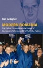 Modern Romania: The End of Communism, the Failure of Democratic Reform, and the Theft of a Nation Cover Image