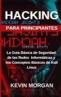 Hacking para Principiantes: La Guía Básica de Seguridad de las Redes Informáticas y los Conceptos Básicos de Kali Linux Cover Image