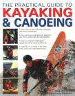 The Practical Guide to Kayaking & Canoeing: Step-By-Step Instruction in Every Technique from Beginner to Advanced Levels, Shown in 600 Action-Packed P Cover Image