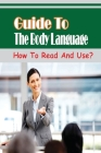 Guide To The Body Language: How To Read And Use?: Understand Body Language Cover Image
