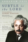 Subtle Is the Lord: The Science and the Life of Albert Einstein Cover Image