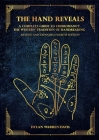 The Hand Reveals: A Complete Guide to Cheiromancy the Western Tradition of Handreading - Revised and Expanded Fourth Edition Cover Image