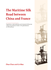 The Maritime Silk Road between China and France: Impulsions, Intermediaries and Industrial Influences of the Long Distance Trade in the Globalization of 19th Century Cover Image