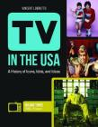 TV in the USA [3 Volumes]: A History of Icons, Idols, and Ideas Cover Image