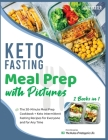 Keto Fasting Meal Prep with Pictures [2 Books in 1]: The 30-Minute Meal Prep Cookbook + Keto Intermittent Fasting Recipes for Everyone and for Any Tim Cover Image
